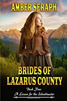 Brides of Lazarus County Book Five: A Lesson for the Schoolmaster: A Clean Western Historical Romance