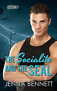 The Socialite and the SEAL: A Navy SEAL military romance (Alpha Squad Book 1) by [Bennett, Jenna]