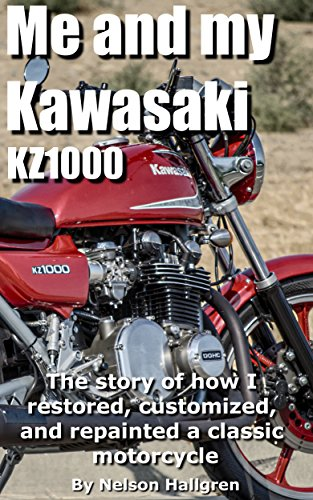 Me and my Kawasaki KZ1000: The story of how I restored, customized, and repainted a classic motorcycle. (English Edition)