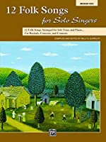 12 Folk Songs for Solo Singers: 12 Folk Songs Arranged for Solo Voice and Piano... for Recitals, Concerts, and Contests: Medium High