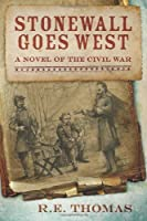 STONEWALL GOES WEST: A NOVEL OF THE CIVIL WAR AND WHAT MIGHT HAVE BEEN