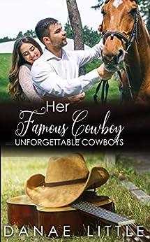 Her Famous Cowboy: A Clean & Wholesome Cowboy Romance (Unforgettable Cowboys Book 5) by [Little, Danae]