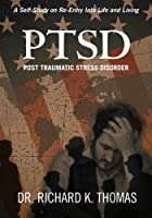Ptsd: Post Traumatic Stress Disorder: A Self-study on Re-entry into Life and Living