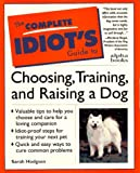 The Complete Idiot's Guide to Choosing, Training & Raising a Dog