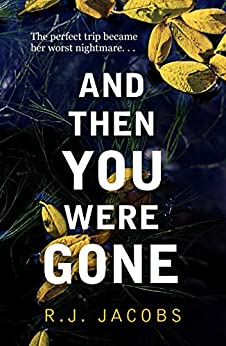 And Then You Were Gone: the compulsive psychological thriller 'that takes hold and won't let go' by [Jacobs, R. J.]
