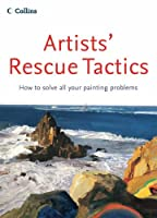Artists' Rescue Tactics: How to Solve All Your Painting Problems