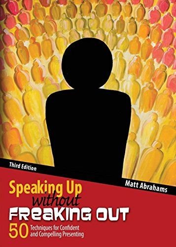 Download Speaking Up Without Freaking Out: 50 Techniques for Confident Calm and Competent Presenting 1465290478