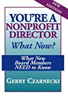 You're a Nonprofit Director.What Now?: What New Board Members NEED to Know [並行輸入品]