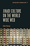 Jihadi Culture on the World Wide Web (New Directions in Terrorism Studies)