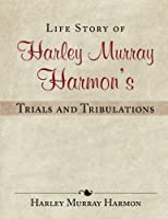 Life Story of Harley Murray Harmon's Trials and Tribulations