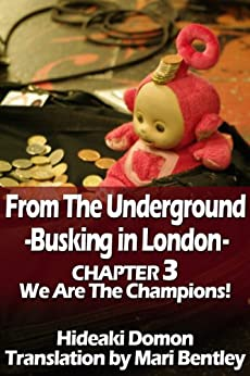 [Hideaki Domon]のFrom The Underground Busking in London CHAPTER3 We Are The Champions! (English Edition)