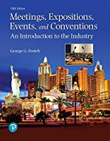 Meetings, Expositions, Events, and Conventions: An Introduction to the Industry (5th Edition) (What's New in Culinary & Hospitality)