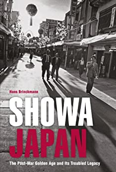 [Brinckmann,Hans]のShowa Japan: The Post-War Golden Age and Its Troubled Legacy
