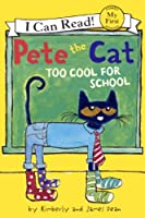 Too Cool for School (Pete the Cat, I Can Read!, My First Shared Reading)