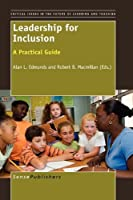 Leadership for Inclusion: A Practical Guide (Critical Issues in the Future of Learning and Teaching)