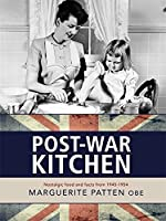 Marguerite Patten's Post-war Kitchen: Nostalgic Food and Facts from 1945-54