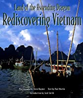 Land of the Ascending Dragon: Rediscovering Vietnam