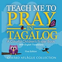 Teach Me to Pray in Tagalog: A Colorful Children's Prayer Book With English Translations