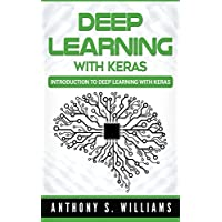 Deep Learning with Keras: Introduction to Deep Learning with Keras (2nd Edition) (English Edition)