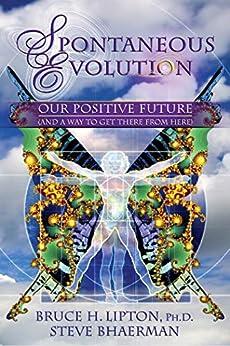 Spontaneous Evolution by [Lipton, Bruce H., Bhaerman, Steve]