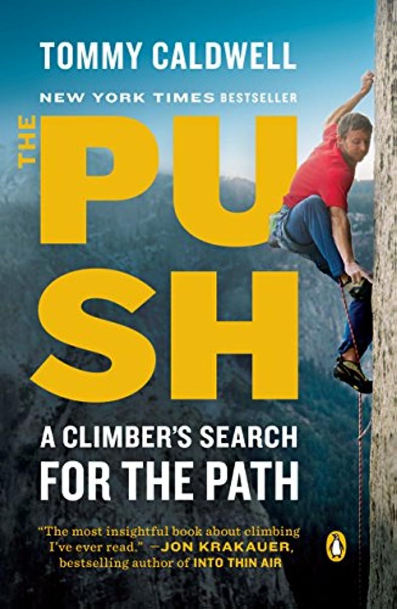 たまにテラス肩をすくめるThe Push: A Climber's Search for the Path (English Edition)