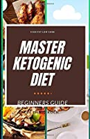 MASTER KETOGENIC DIET: THE COMPLETE AND ESSENTIAL GUIDE TO KETOGENIC DIET FOR BEGINNERS ON WEIGHT LOSS and LIVING SUCCESSFUL KETO LIFESTYLE: LOW-CARB HIGH FAT KETO FRIENDLY DIET.