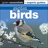 Garden Birds (Green Essentials - Organic Guides)