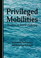 Privileged Mobilities: Tourism as World Ordering