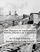 Ore Deposits of the Bonanza Mining District of Colorado
