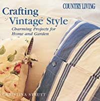 Crafting Vintage Style: Charming Projects For Home And Garden (Country Living)