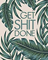 Get Shit Done: 2020-2021 Weekly Daily Planner, Inspirational Dairy & Schedule Agenda | Exotic Green Leaves Two Year Organizer with Motivational Quotes, To-Do's, U.S. Holidays, Notes & Vision Board