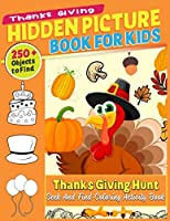 Thanks Giving Hidden Picture Book For Kids: 250 + Objects to Find: Thanks Giving Hunt: Seek And Find Coloring Activity Book: Thanksgiving hidden activity books for kids   A Brain Sharp Game For Kids