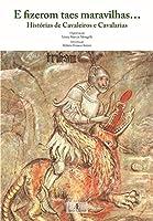 E Fizerom Taes Maravilhas.... Histórias De Cavaleiros E Cavalarias