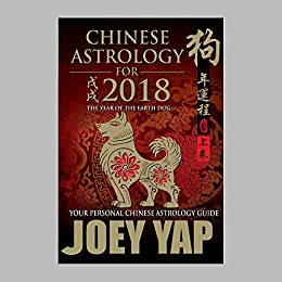 Chinese Astrology for 2018: The Year of the Earth Dog by [Yap, Joey]
