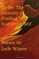 To Be: The Journey of Finding My Authentic Self