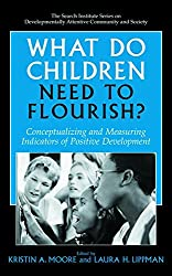 What Do Children Need to Flourish?: Conceptualizing and Measuring Indicators of Positive Development (The Search Institute Series on Developmentally Attentive Community and Society)