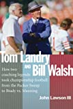 TOM LANDRY AND BILL WALSH: How two coaching legends took championship football from the Packer Sweep to Brady vs. Manning (English Edition)