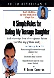 8 Simple Rules for Dating My Teenage Daughter: And Other Tips from a Beleaguered Father, Not That Any of Them Work