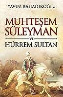 Muhtesem Sueleyman ve Huerrem Sultan