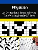 Physician an Occupational Stress Relieving Time Wasting Puzzle Gift Book