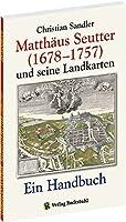 Matthaeus Seutter (1678-1757) und seine Landkarten: Ein Handbuch