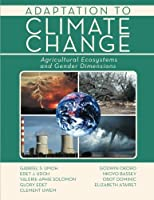 Adaptation to Climate Change: Agricultural Ecosystems and Gender Dimensions