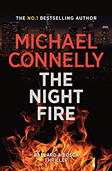 The Night Fire: A Ballard and Bosch Thriller by [Connelly, Michael]