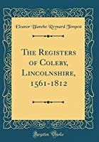 The Registers of Coleby, Lincolnshire, 1561-1812 (Classic Reprint)