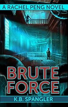 Brute Force (Rachel Peng Book 4) by [Spangler, K.B.]