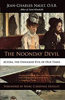The Noonday Devil: Acedia, the Unnamed Evil of Our Times by [Nault, Jean-Charles]