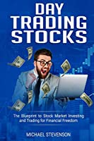 Day Trading Stock: The Blueprint to Stock Market Investing and Trading for Financial Freedom