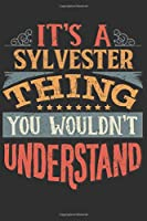 It's A Sylvester Thing You Wouldn't Understand: Want To Create An Emotional Moment For A Sylvester Family Member ? Show The Sylvester's You Care With This Personal Custom Gift With Sylvester's Very Own Family Name Surname Planner Calendar Notebook Journal