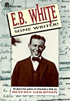 E. B. White: Some Writer