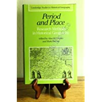 Period and Place: Research Methods in Historical Geography (Cambridge Studies in Historical Geography)
